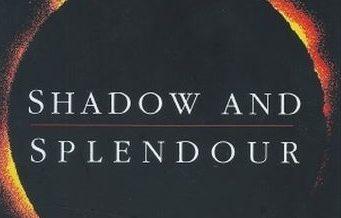 Shadow and Splendour